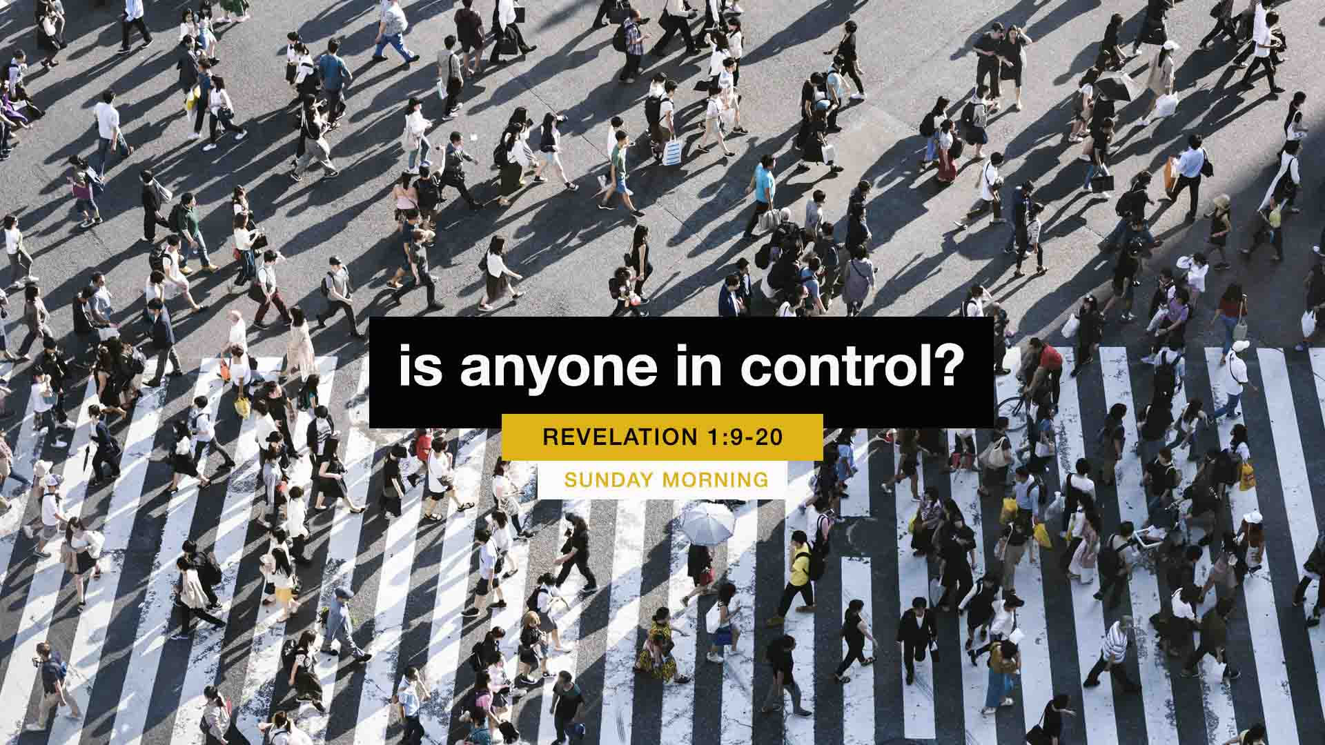 Is Anyone in Control? - Revelation 1:9-20