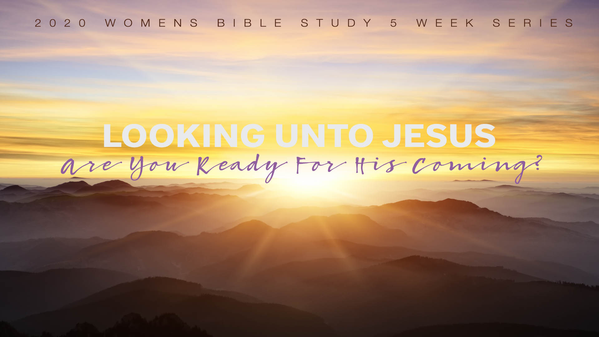 Women's Bible Study: Looking Unto Jesus! Are You Ready for His Coming?